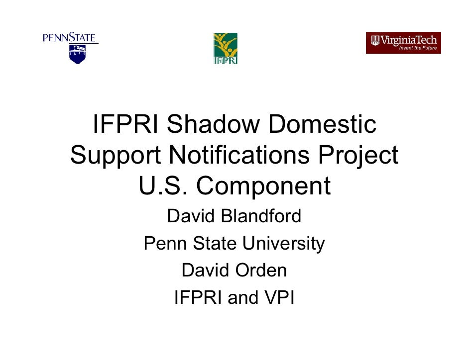 IFPRI Shadow Domestic Support Notifications Project     U.S. Component         David Blandford       Penn State University...