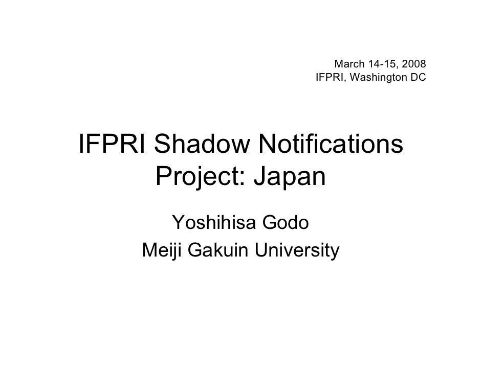 March 14-15, 2008                          IFPRI, Washington DC     IFPRI Shadow Notifications       Project: Japan       ...