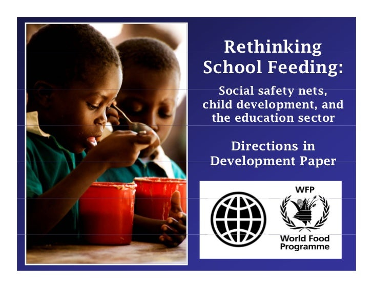 Rethinking            g School Feeding:    Social safety nets                  nets, child development, and  the education...