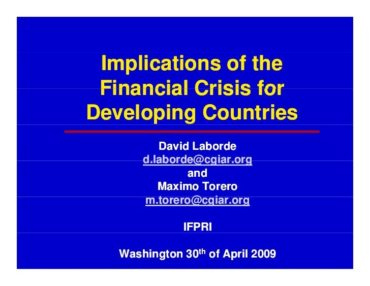 Implications of the  Financial Crisis for Developing Countries           David Laborde        d.laborde@cgiar.org        d...