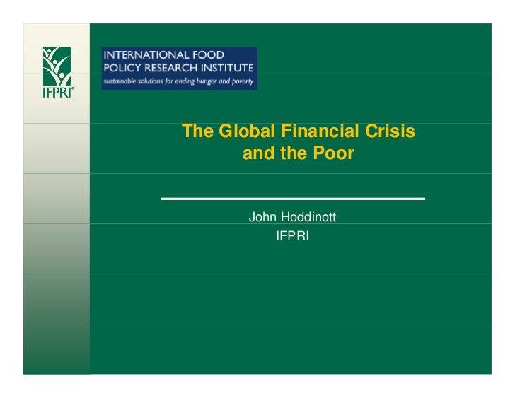 The Global Financial Crisis       and the Poor          John Hoddinott            IFPRI