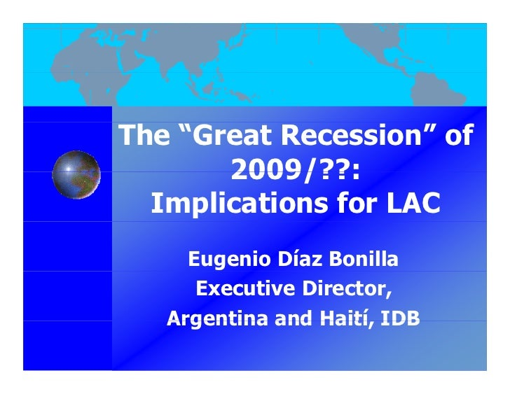 """The """"Great Recession"""" of        2009/??:   Implications for LAC      Eugenio Díaz Bonilla       Executive Director,    Arg..."""