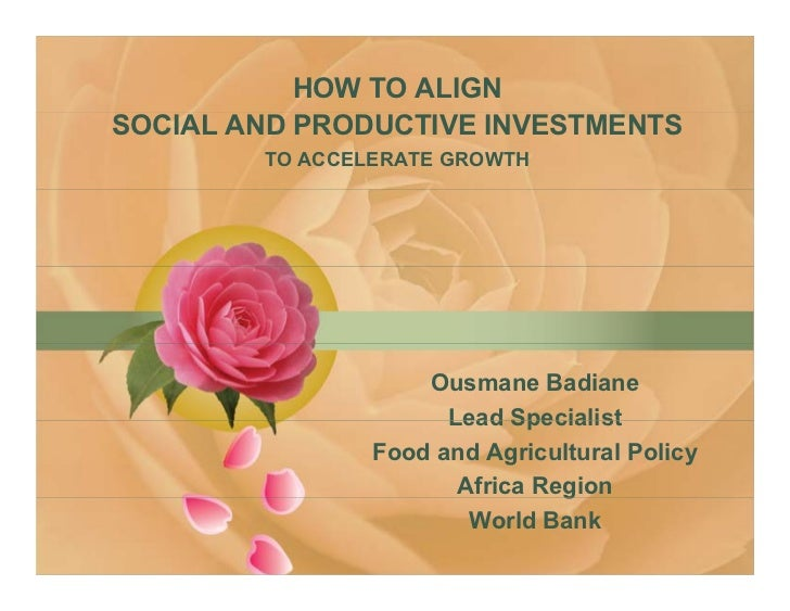 HOW TO ALIGN SOCIAL AND PRODUCTIVE INVESTMENTS         TO ACCELERATE GROWTH                         Ousmane Badiane       ...