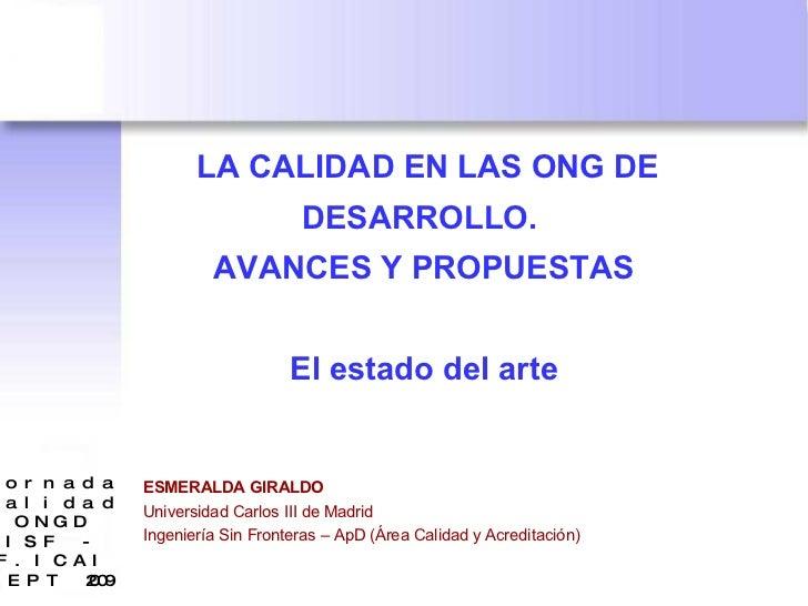 LA CALIDAD EN LAS ONG DE DESARROLLO.  AVANCES Y PROPUESTAS El estado del arte ESMERALDA GIRALDO   Universidad Carlos III d...