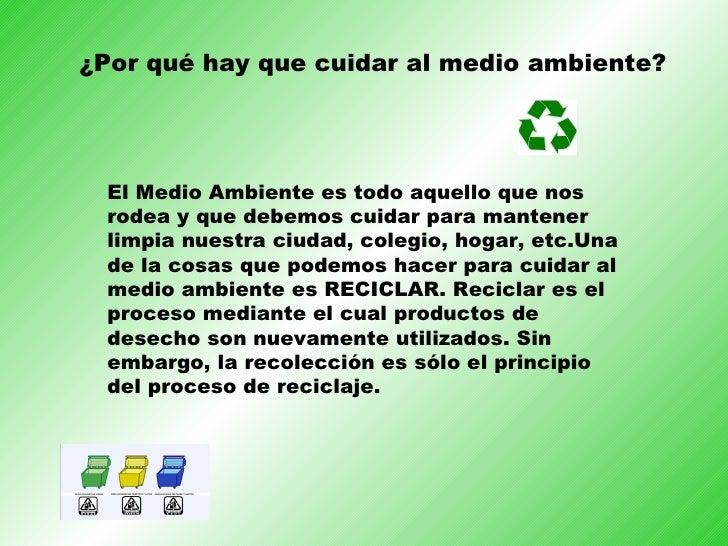 El Medio Ambiente es todo aquello que nos rodea y que debemos cuidar para mantener limpia nuestra ciudad, colegio, hogar, ...