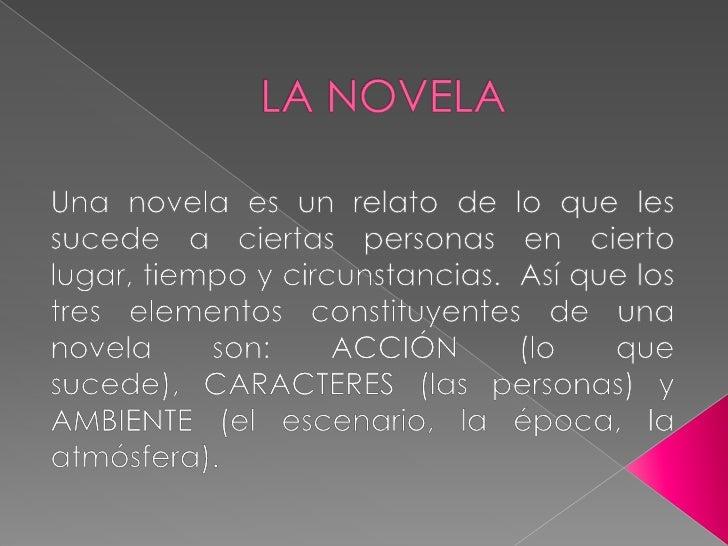 LA NOVELA<br />Una novela es un relato de lo que les sucede a ciertas personas en cierto lugar, tiempo y circunstancias. ...