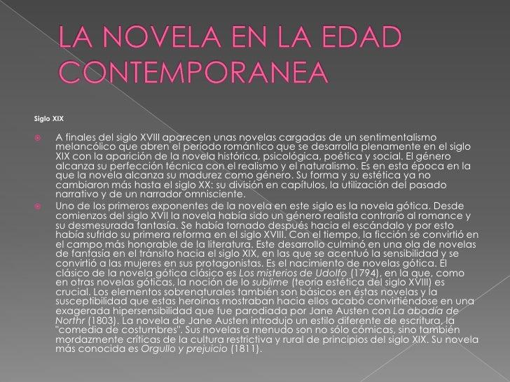 LA NOVELA EN LA EDAD CONTEMPORANEA<br />Siglo XIX <br />A finales del siglo XVIII aparecen unas novelas cargadas de un sen...
