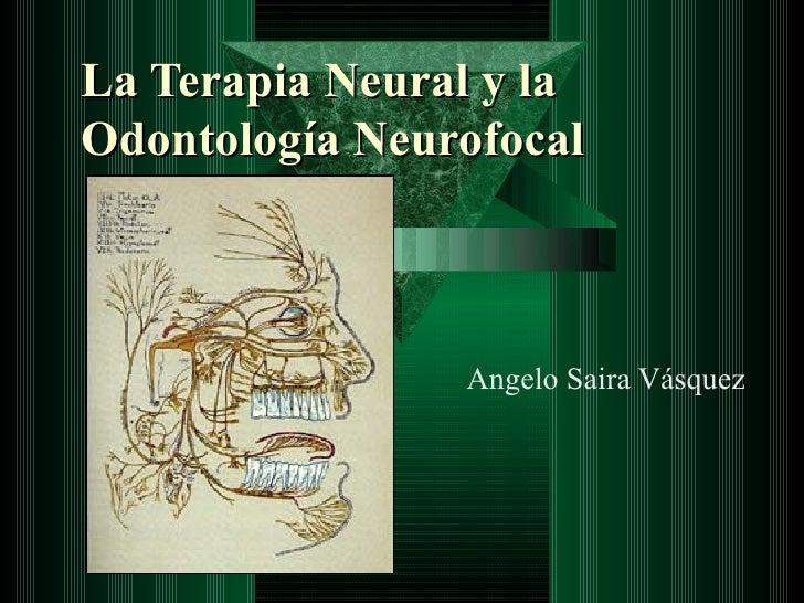 La Terapia Neural y la Odontología Neurofocal Angelo Saira Vásquez