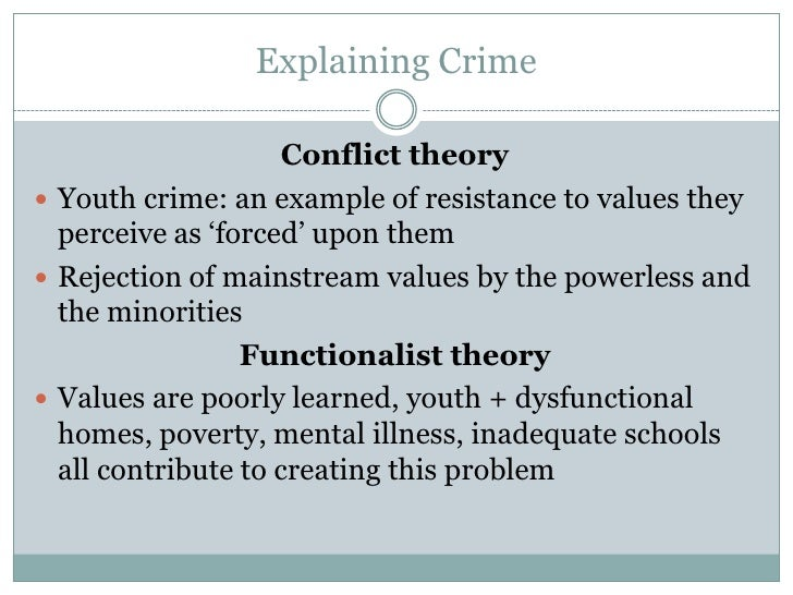 conflict theory and youth crime Even if that person was no more violent than his peers, people would re-label the actions of his youth in light of his current label social conflict theory and crime: definitions and approach to deviance.