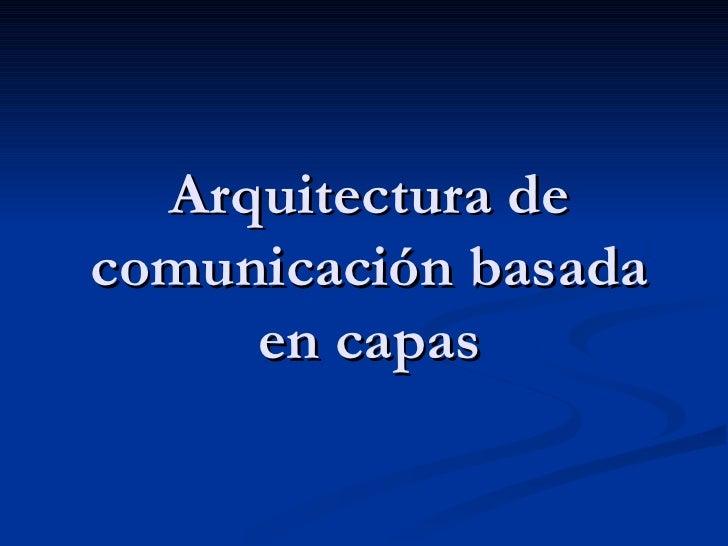 Arquitectura de comunicación basada en capas