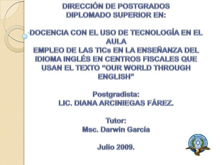 UNIVERSIDAD TECNOLÓGICA ISRAELDIRECCIÓN DE POSTGRADOS DIPLOMADO SUPERIOR EN: DOCENCIA CON EL USO DE TECNOLOGÍA EN EL AULA ...