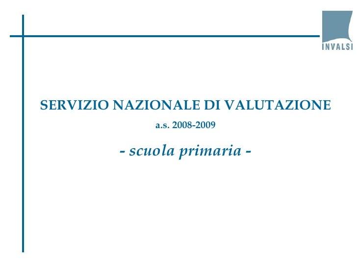 SERVIZIO NAZIONALE DI VALUTAZIONE a.s. 2008-2009 -  scuola primaria  -