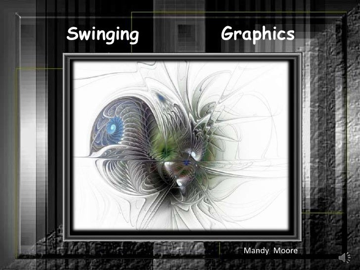 Swinging<br />Graphics<br />Mandy  Moore<br />