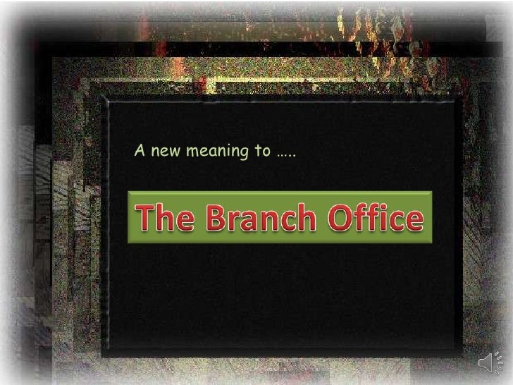 A new meaning to …..<br />The Branch Office<br />