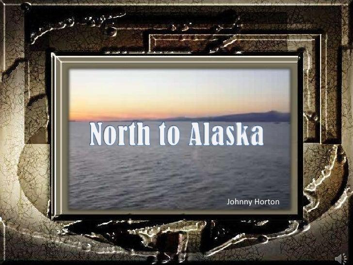 North to Alaska<br />Johnny Horton<br />