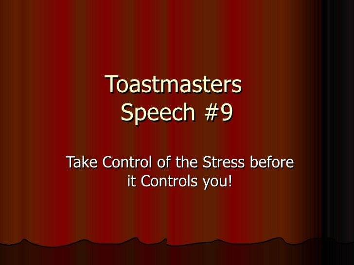 Toastmasters  Speech #9 Take Control of the Stress before it Controls you!