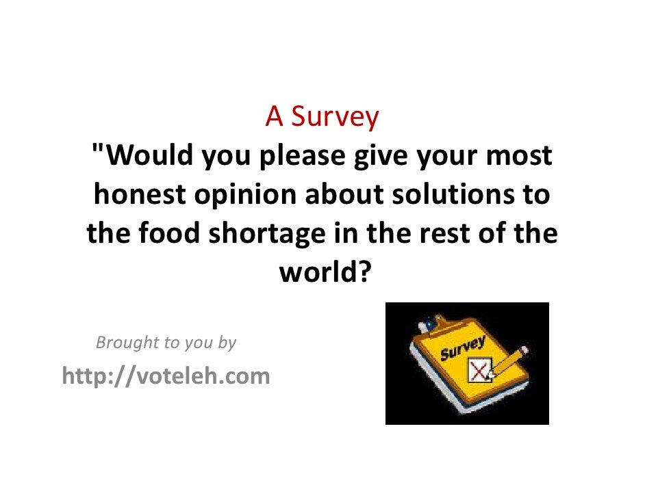 "A Survey    ""Would you please give your most     honest opinion about solutions to    the food shortage in the rest of the..."