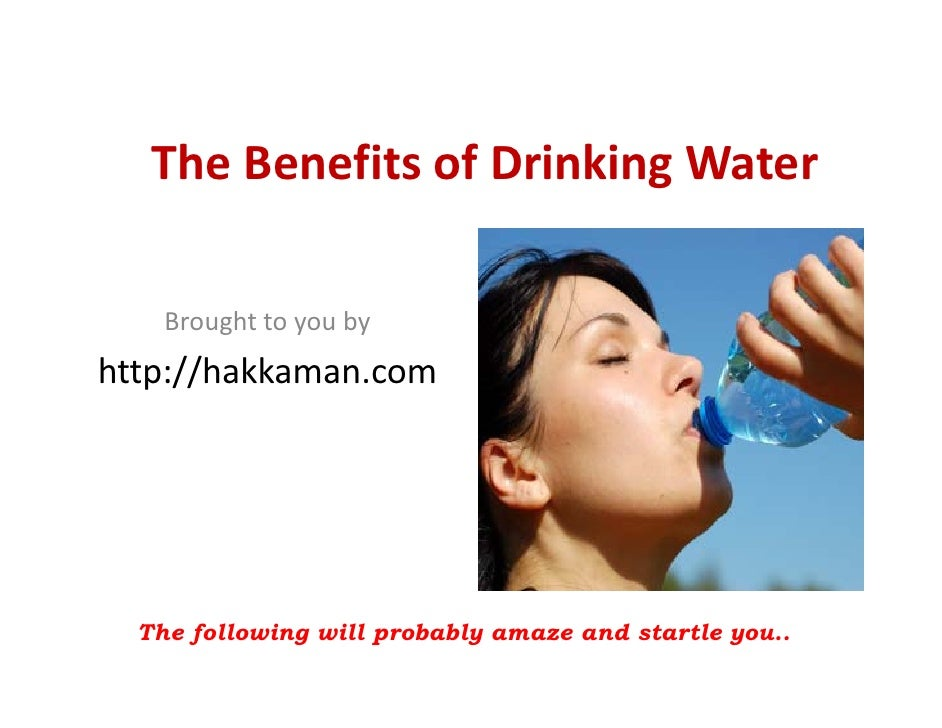 TheBenefitsofDrinkingWater      Broughttoyouby http://hakkaman.com       The following will probably amaze and star...