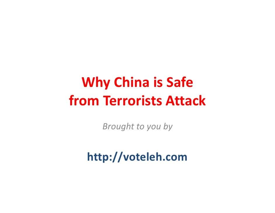 WhyChinaisSafe fromTerroristsAttack      Broughttoyouby     http://voteleh.com