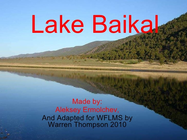 Lake Baikal Made by: Aleksey Ermolchev, And Adapted for WFLMS by Warren Thompson 2010