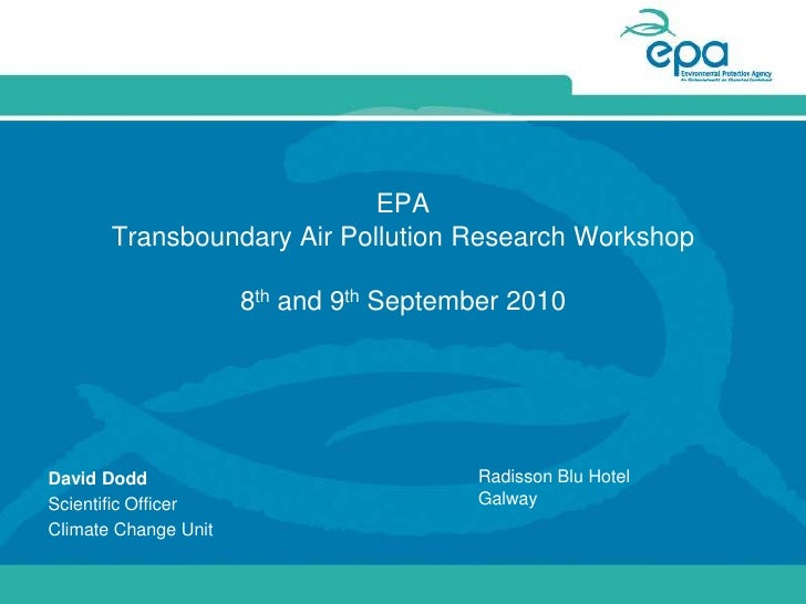 EPA Transboundary Air Pollution Research Workshop 8th and 9th September 2010<br />Radisson Blu Hotel<br />Galway<br />Davi...