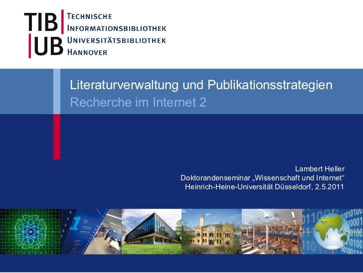 """Literaturverwaltung und Publikationsstrategien Recherche im Internet 2 Lambert Heller Doktorandenseminar """"Wissenschaft und..."""