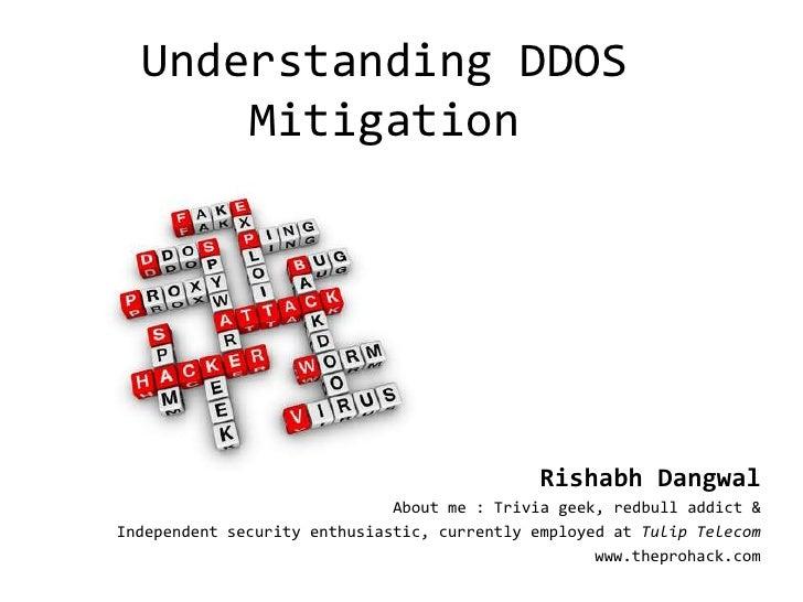 Understanding DDOS      Mitigation                                             Rishabh Dangwal                            ...