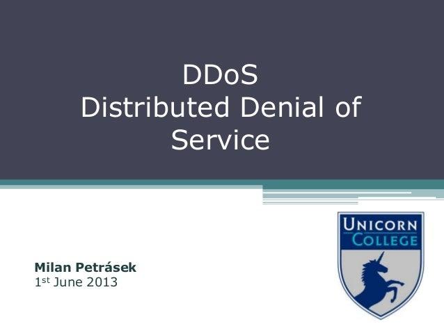 Milan Petrásek1st June 2013DDoSDistributed Denial ofService