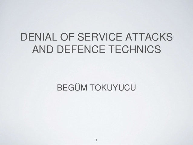 DENIAL OF SERVICE ATTACKS AND DEFENCE TECHNICS BEGÜM TOKUYUCU 1