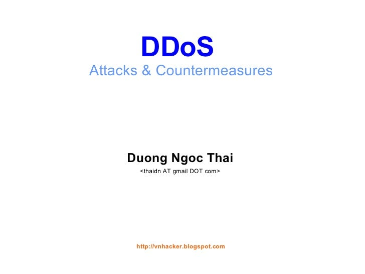 DDoS   Attacks & Countermeasures <ul><li>Duong Ngoc Thai </li></ul><ul><li><thaidn AT gmail DOT com> </li></ul>http://vnha...