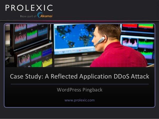 www.prolexic.com Case Study: A Reflected Application DDoS Attack WordPress Pingback