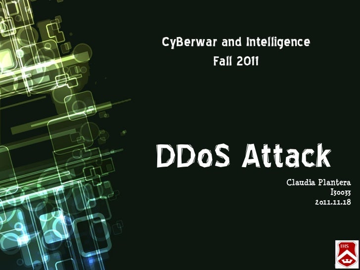 CyBerwar and Intelligence       Fall 2011DDoS Attack         Claudia Plantera                               I30033        ...