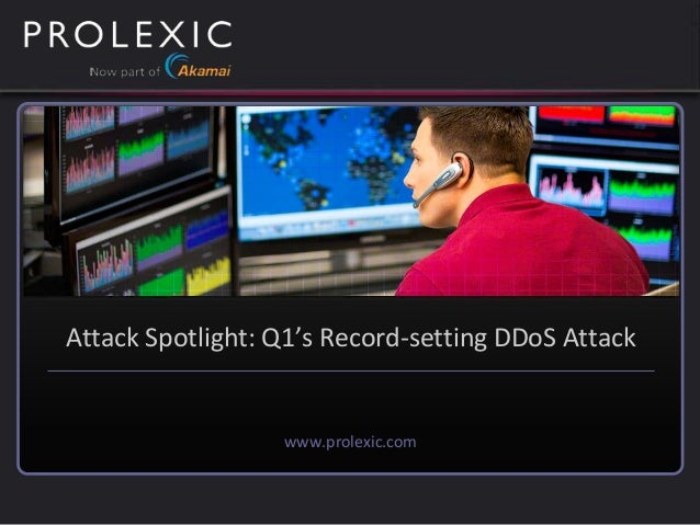 www.prolexic.com Attack Spotlight: Q1's Record-setting DDoS Attack