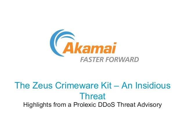 The Zeus Crimeware Kit – An Insidious  Threat  Highlights from a Prolexic DDoS Threat Advisory
