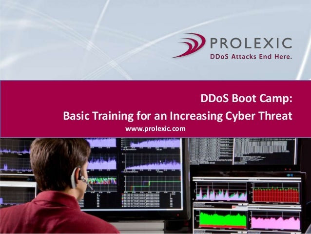 DDoS Boot Camp: Basic Training for an Increasing Cyber Threat www.prolexic.com