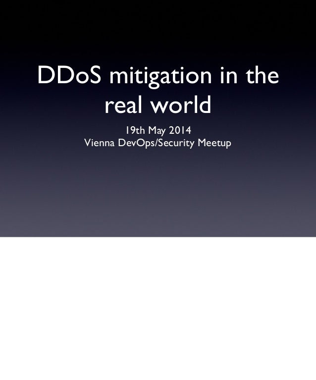 DDoS mitigation in the real world 19th May 2014 Vienna DevOps/Security Meetup