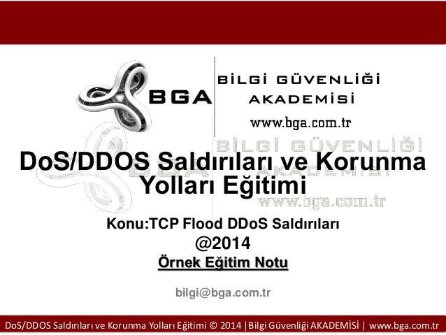 DoS/DDOS Saldırıları ve Korunma Yolları Eğitimi Konu:TCP Flood DDoS Saldırıları  @2014 Örnek Eğitim Notu bilgi@bga.com.tr ...