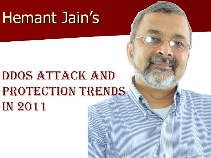 Hemant Jain's  DDoS Attack and Protection Trends in 2011