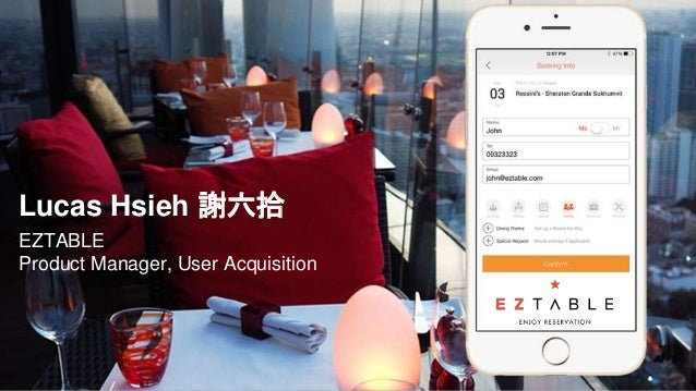 Lucas Hsieh 謝六拾 EZTABLE Product Manager, User Acquisition