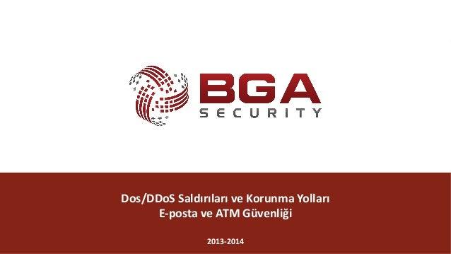 @BGASecurity Dos/DDoSSaldırılarıveKorunmaYolları E-postaveATMGüvenliği 2013-2014