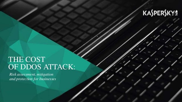 THE COST OF DDOS ATTACK: Risk assessment, mitigation and protection for businesses