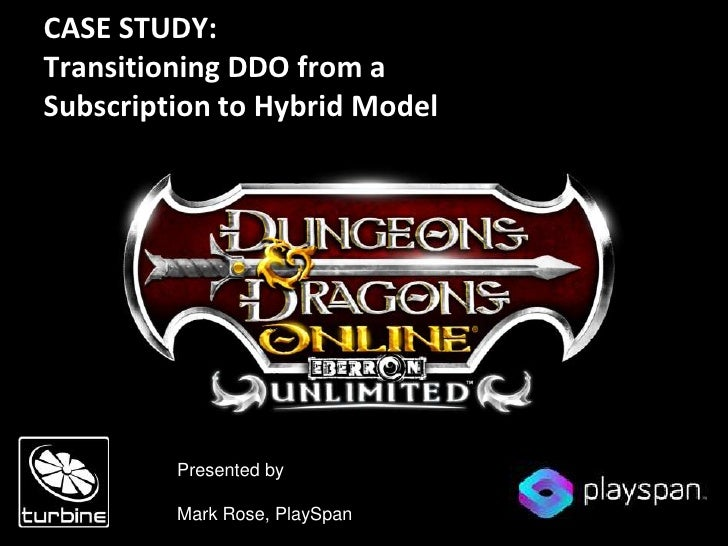 CASE STUDY:Transitioning DDO from a Subscription to Hybrid Model<br />Presented by<br />Mark Rose, PlaySpan<br />