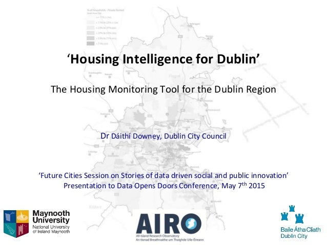 'Housing Intelligence for Dublin' The Housing Monitoring Tool for the Dublin Region Dr Dáithí Downey, Dublin City Council ...