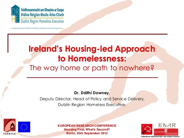 EUROPEAN RESEARCH CONFERENCE Housing First. What's Second? Berlin, 20th September 2013 Ireland's Housing-led Approach to H...