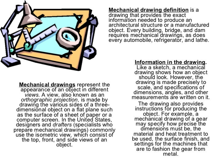 Information in the drawing .  Like a sketch, a mechanical drawing shows how an object should look. However, the drawing is...