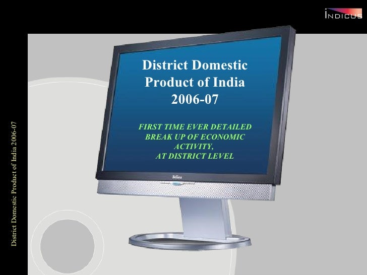 District Domestic Product of India 2006-07 FIRST TIME EVER DETAILED BREAK UP OF ECONOMIC ACTIVITY,  AT DISTRICT LEVEL