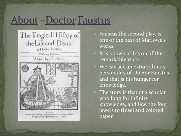 the passion of doctor faustus for wealth power and knowledge in doctor faustus a play by christopher Free essay: christopher marlowe's dr faustus - corrupted by an insatiable  desire for knowledge, wealth and power the renaissance period is  characterized by  desire for acquisition of knowledge and a passion for  emerging individuality  the play is centered on the title character, doctor  faustus who is painted by.