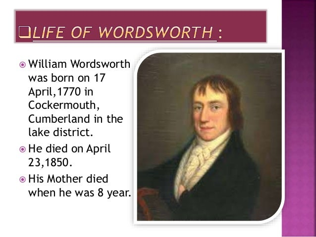 a biography of william wordsworth born in cockermouth cumberland William wordsworthbiographywilliam wordsworth was born april 7th, 1770, in  cockermouth, cumberland he attended school at saint john's.
