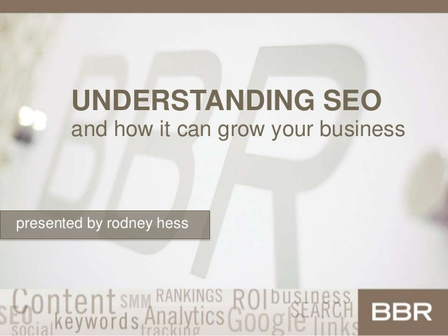 UNDERSTANDING SEO and how it can grow your business presented by rodney hess