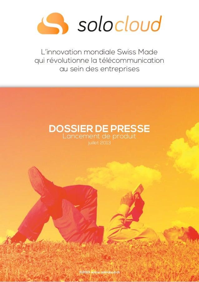 ©2013 www.solocloud.ch L'innovation mondiale Swiss Made qui révolutionne la télécommunication au sein des entreprises DOSS...